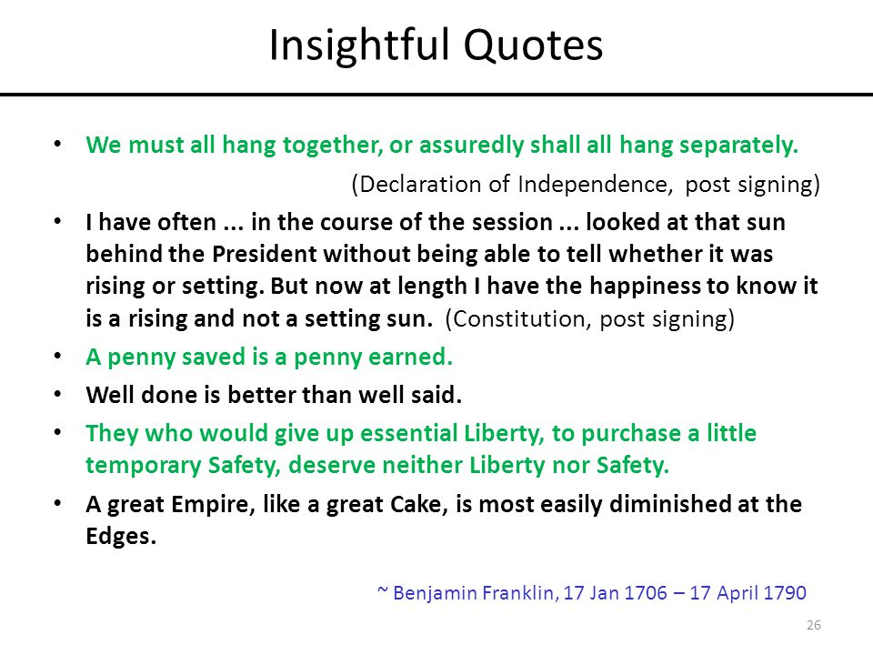 Insightful Quotes We must all hang together, or assuredly shall all hang separately.