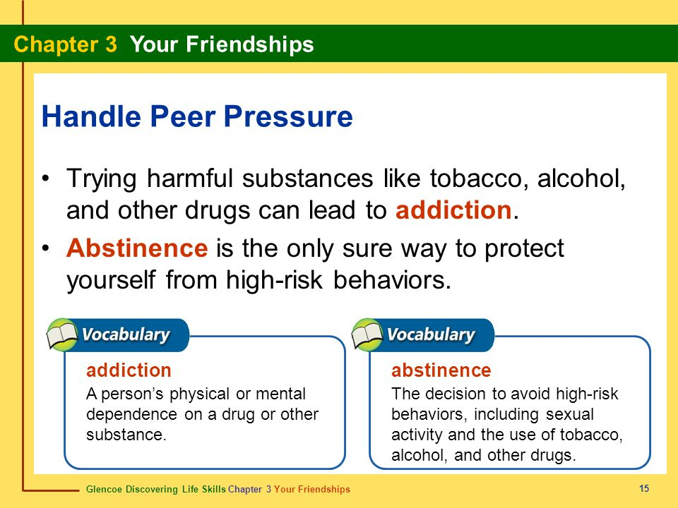 Glencoe Discovering Life Skills Chapter 3 Your Friendships Chapter 3 Your Friendships 15 Handle Peer Pressure Trying harmful substances like tobacco,