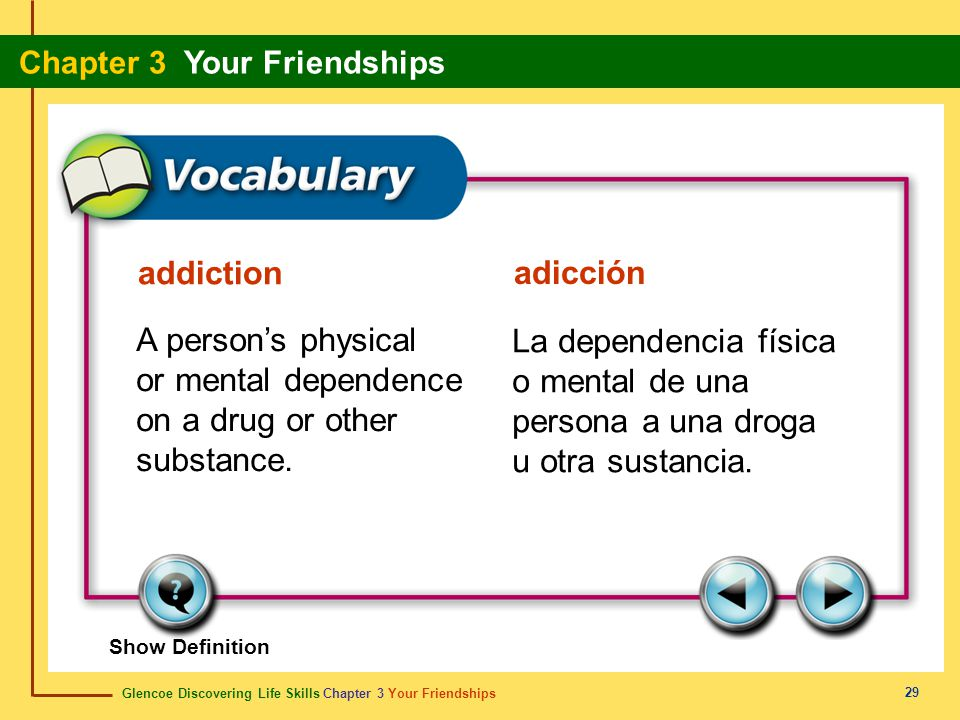 Glencoe Discovering Life Skills Chapter 3 Your Friendships Chapter 3 Your Friendships 29 addiction adicción A person's physical or mental dependence o