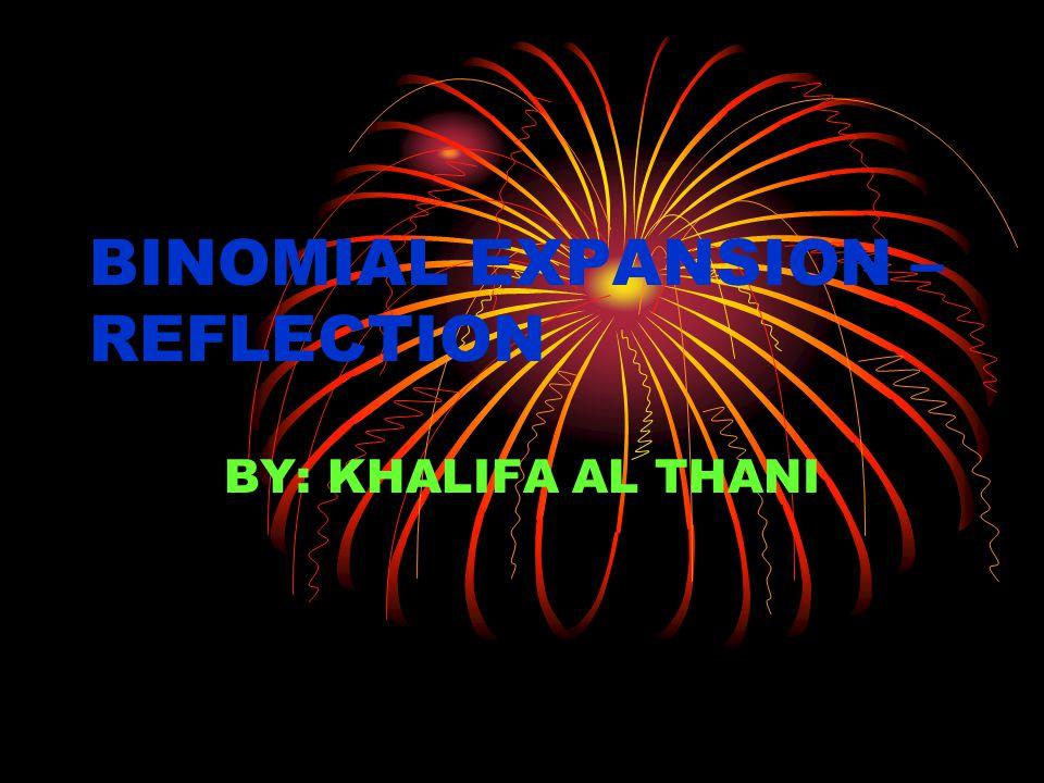 BINOMIAL EXPANSION – REFLECTION BY: KHALIFA AL THANI