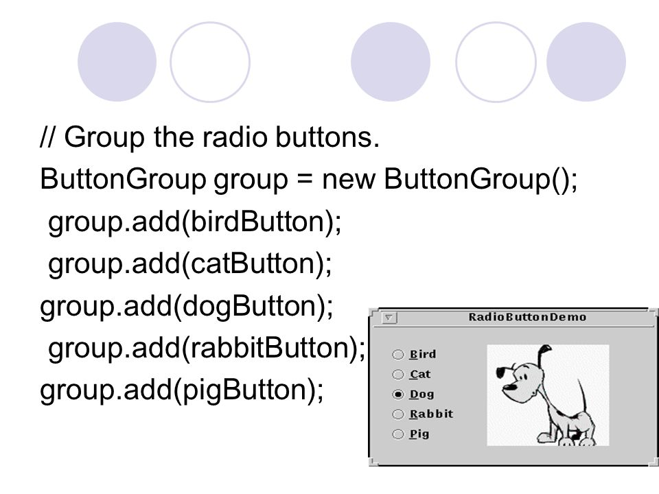 // Group the radio buttons.