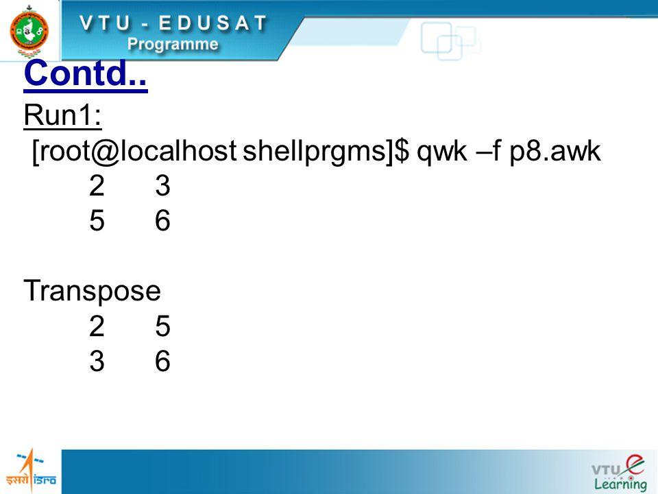 Contd.. Run1: [root@localhost shellprgms]$ qwk –f p8.awk 23 56 Transpose 25 36