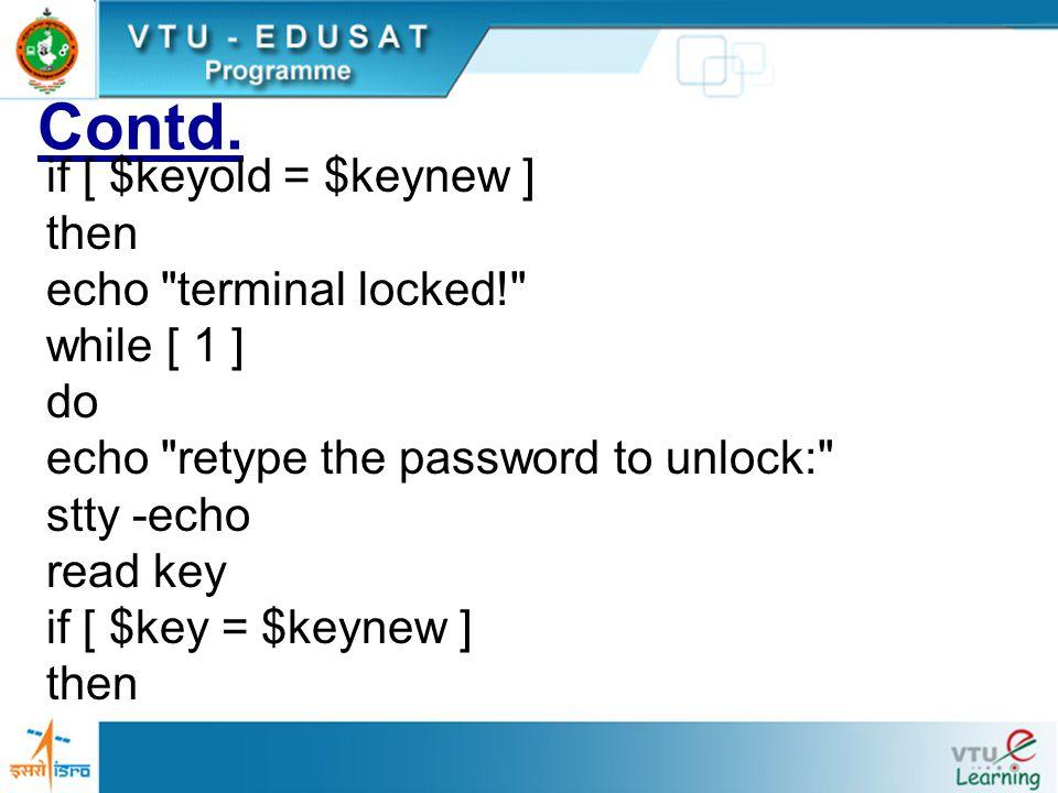 Contd. if [ $keyold = $keynew ] then echo