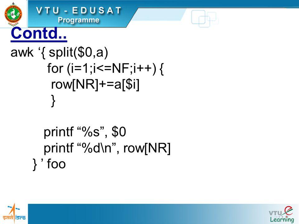 """Contd.. awk '{ split($0,a) for (i=1;i<=NF;i++) { row[NR]+=a[$i] } printf """"%s"""", $0 printf """"%d\n"""", row[NR] } ' foo"""