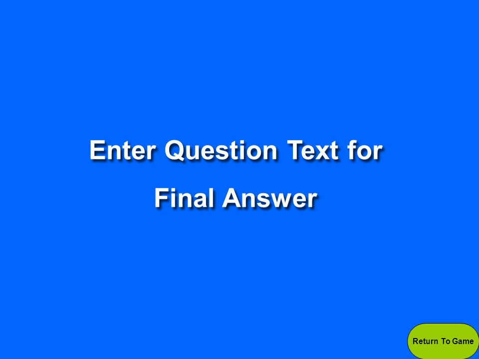 Enter Answer Text for Final Answer Enter Answer Text for Final Answer Write the question down now.