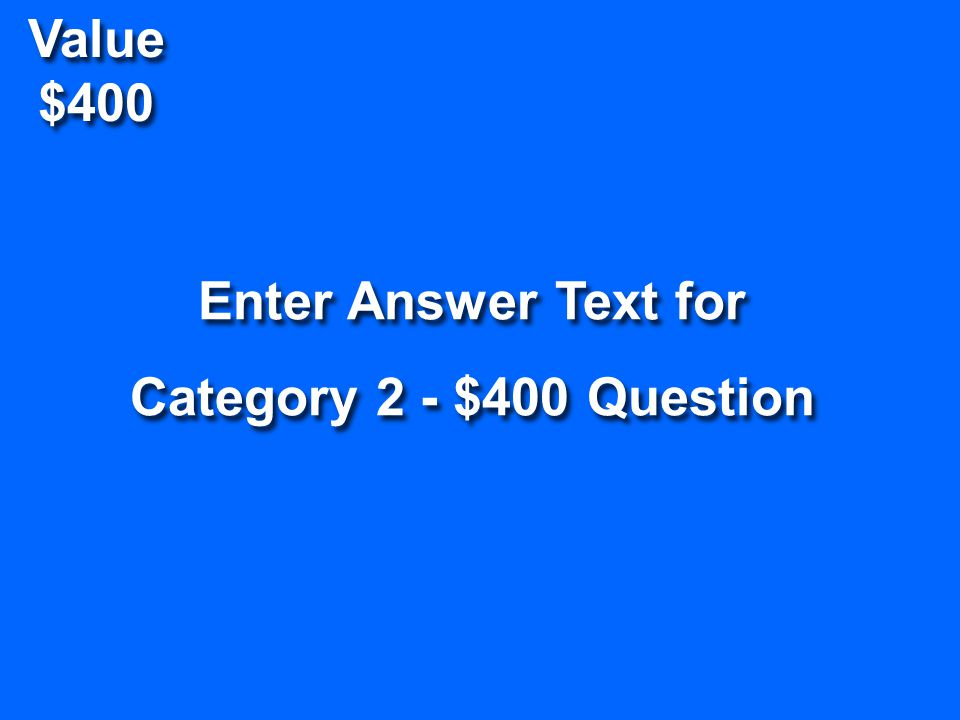 Value $200 Enter Question Text for Category 2 - $200 Question Enter Question Text for Category 2 - $200 Question Return To Game