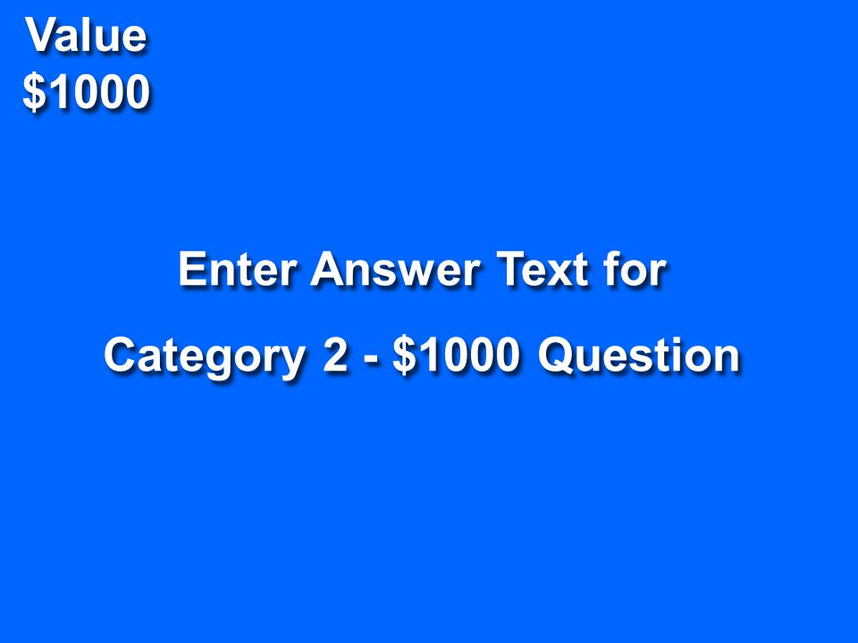 Value $800 Enter Question Text for Category 2 - $800 Question Enter Question Text for Category 2 - $800 Question Return To Game