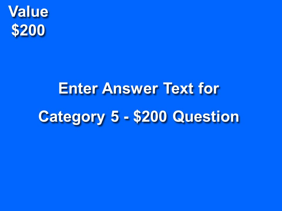 Value $1000 Enter Question Text for Category 4 - $1000 Question Enter Question Text for Category 4 - $1000 Question Return To Game