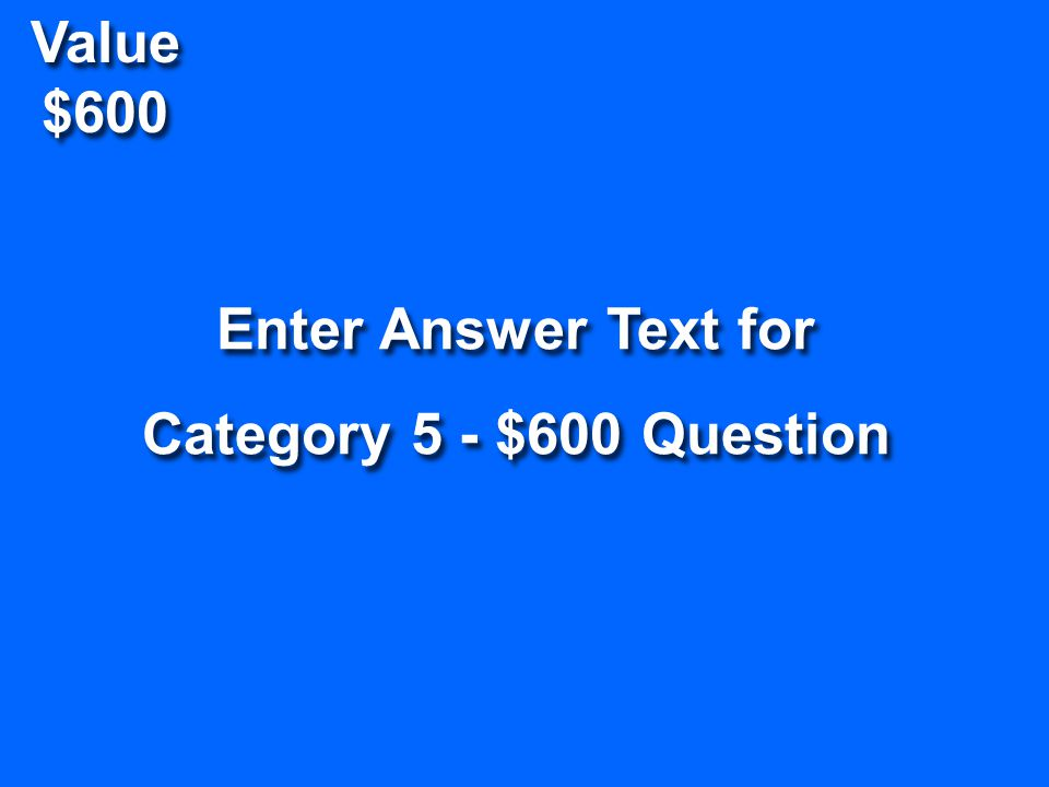 Value $400 Enter Question Text for Category 5 - $400 Question Enter Question Text for Category 5 - $400 Question Return To Game