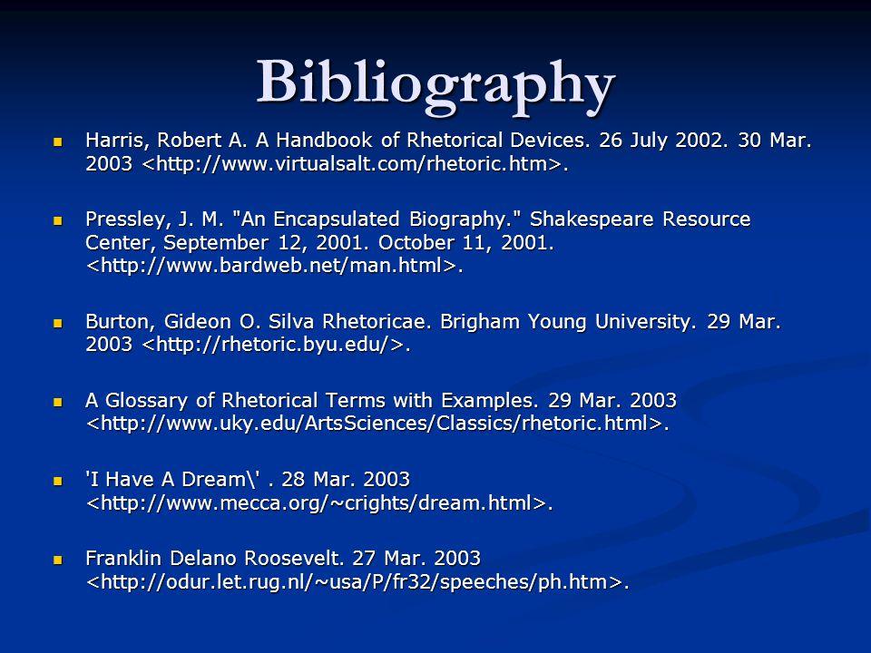 Bibliography Harris, Robert A. A Handbook of Rhetorical Devices. 26 July 2002. 30 Mar. 2003. Harris, Robert A. A Handbook of Rhetorical Devices. 26 Ju