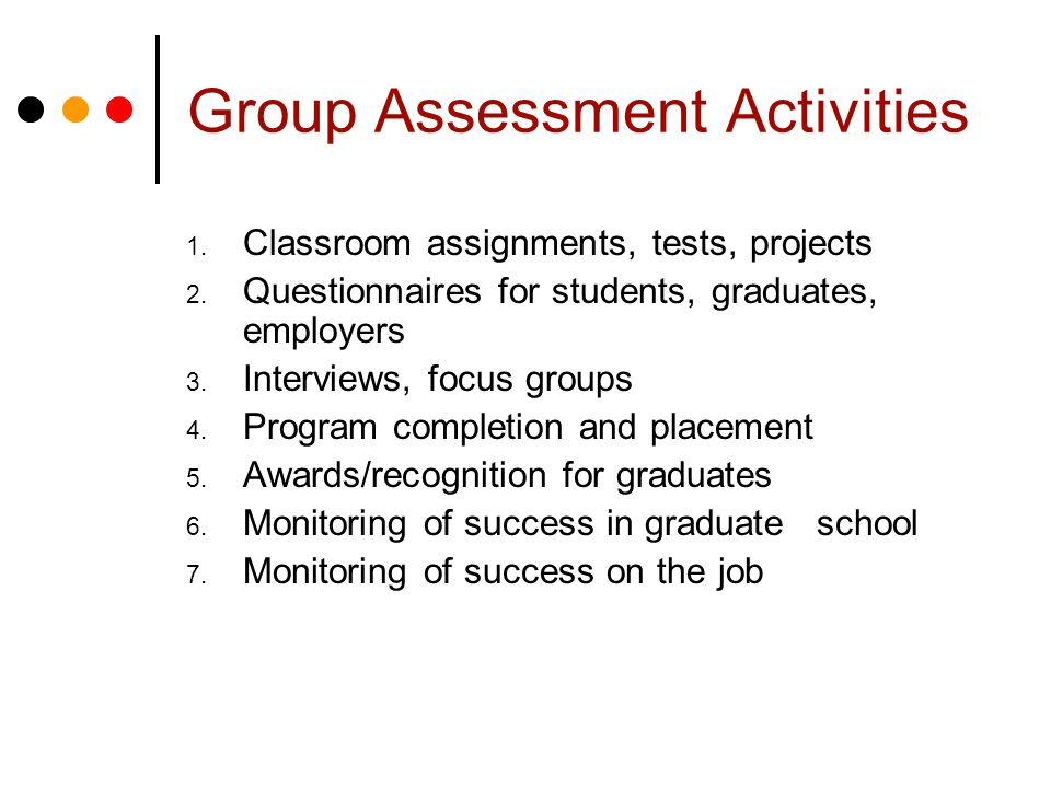 Group Assessment Activities 1. Classroom assignments, tests, projects 2.