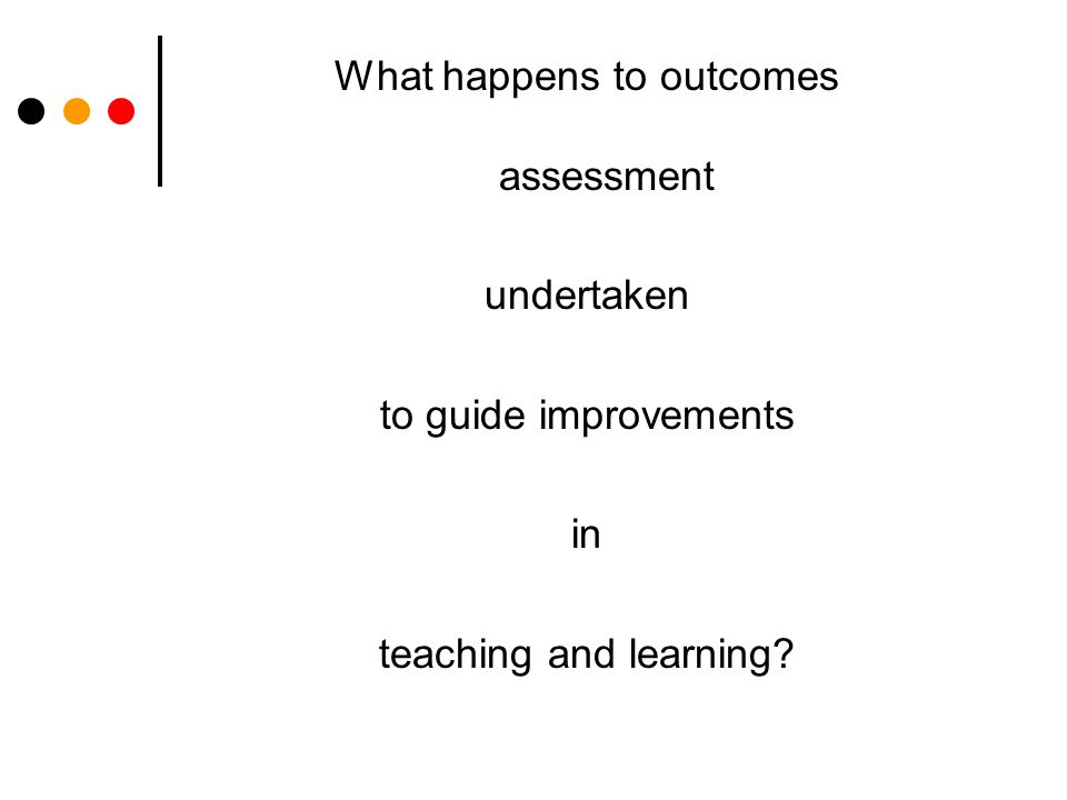 What happens to outcomes assessment undertaken to guide improvements in teaching and learning