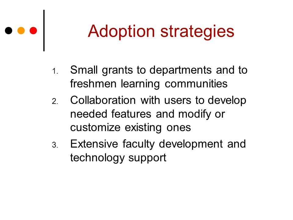 Adoption strategies 1. Small grants to departments and to freshmen learning communities 2.