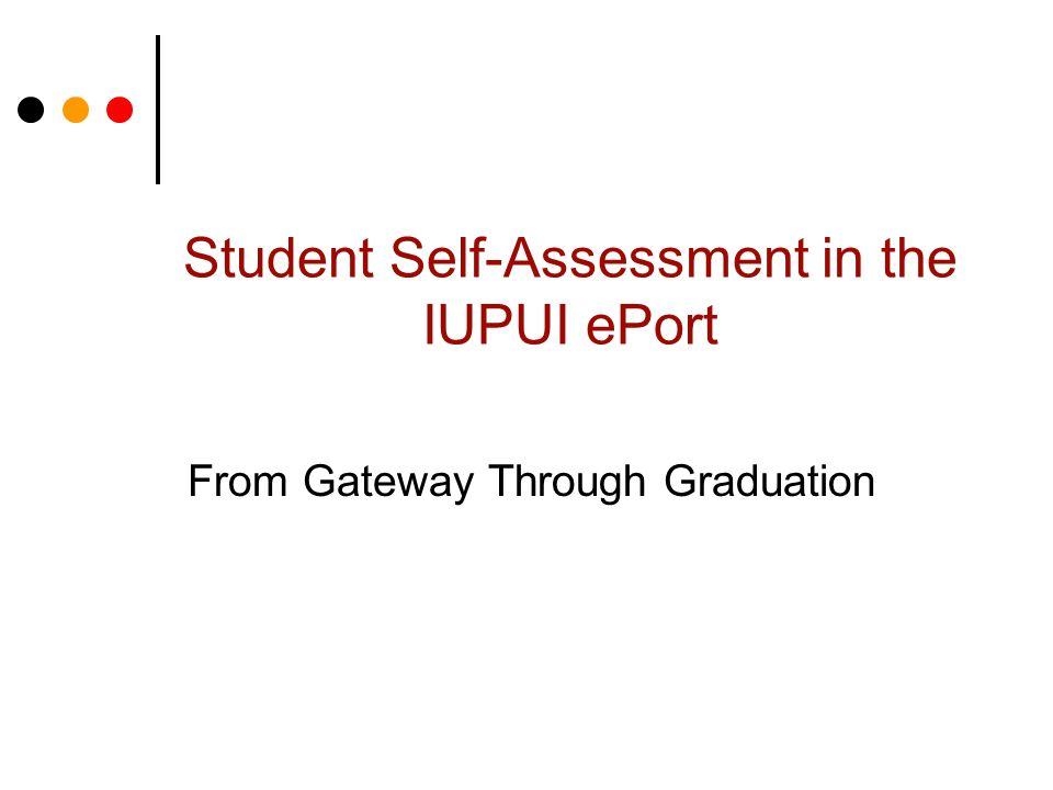 Student Self-Assessment in the IUPUI ePort From Gateway Through Graduation