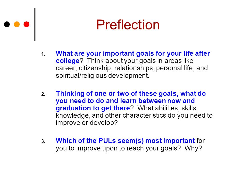 Preflection 1. What are your important goals for your life after college.