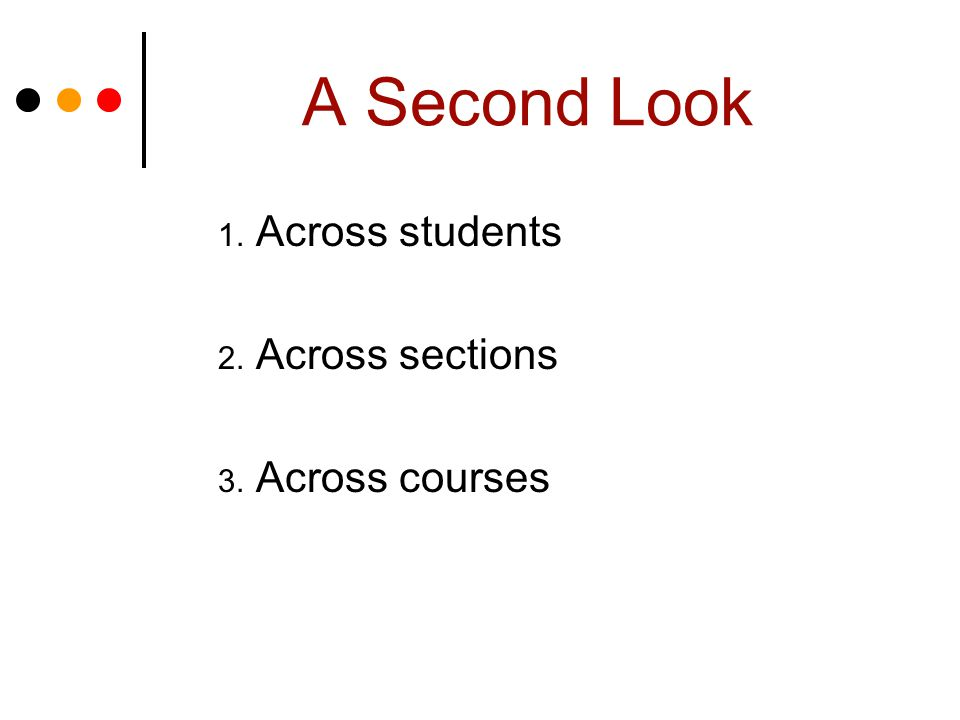A Second Look 1. Across students 2. Across sections 3. Across courses