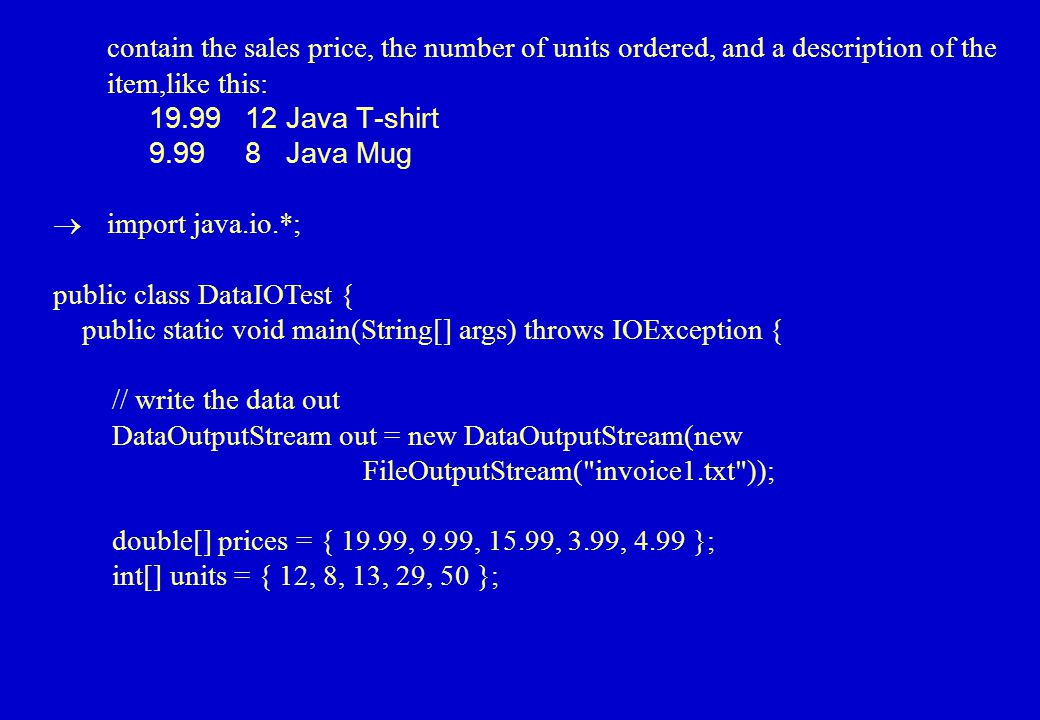 What is a DataOutputStream .  It is a ByteStream  It can Read Different Datatypes.