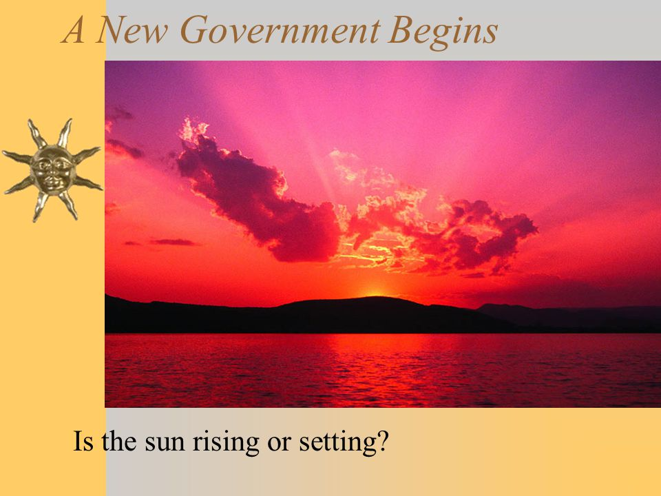 A New Government Begins Is the sun rising or setting?