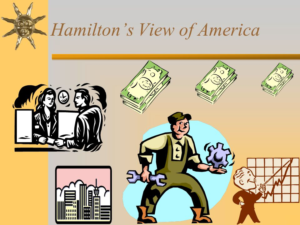 Hamilton's Views:  Hamilton thought that the war debts must be paid off to establish good credit and faith in our new government.