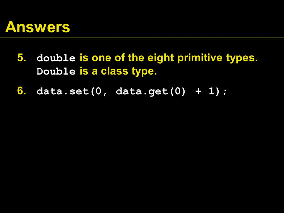 Answers 5. double is one of the eight primitive types.