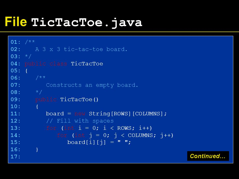 File TicTacToe.java 01: /** 02: A 3 x 3 tic-tac-toe board.