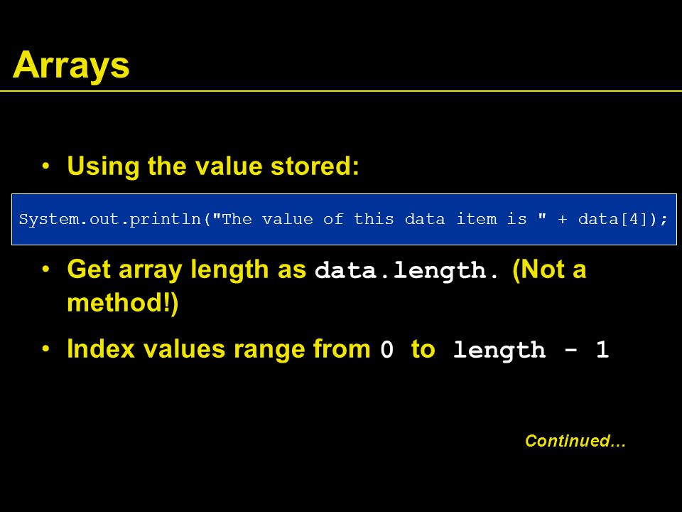 Arrays Using the value stored: Get array length as data.length.