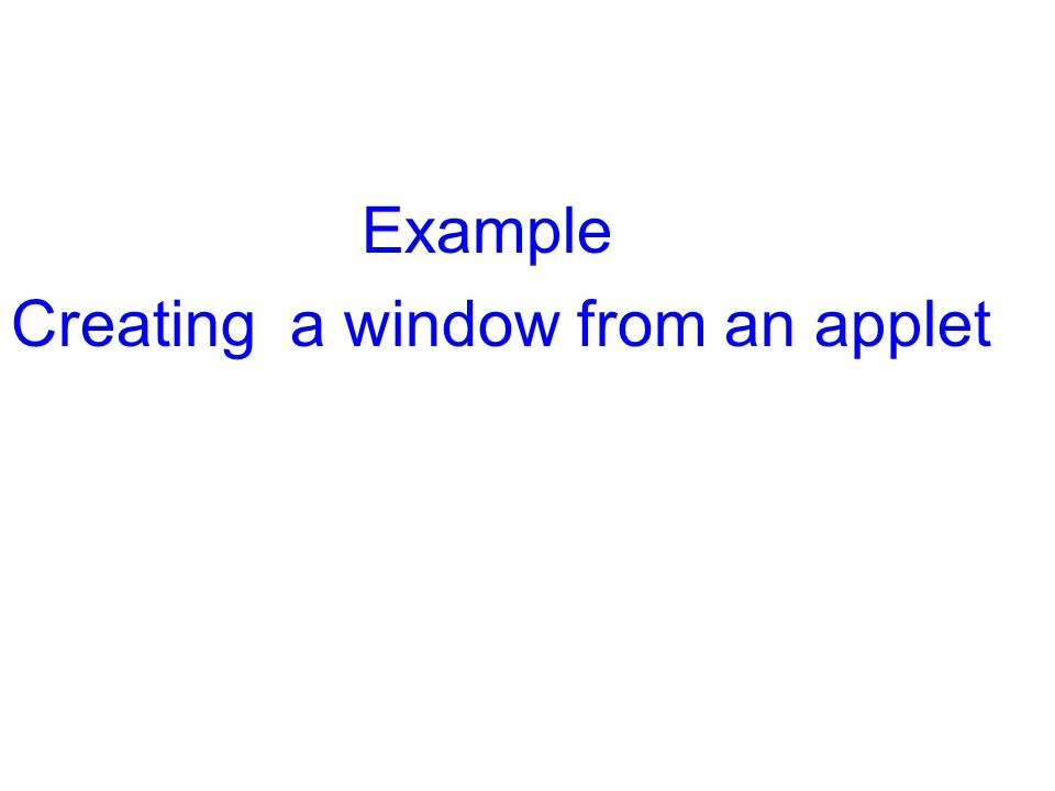 Example Creating a window from an applet