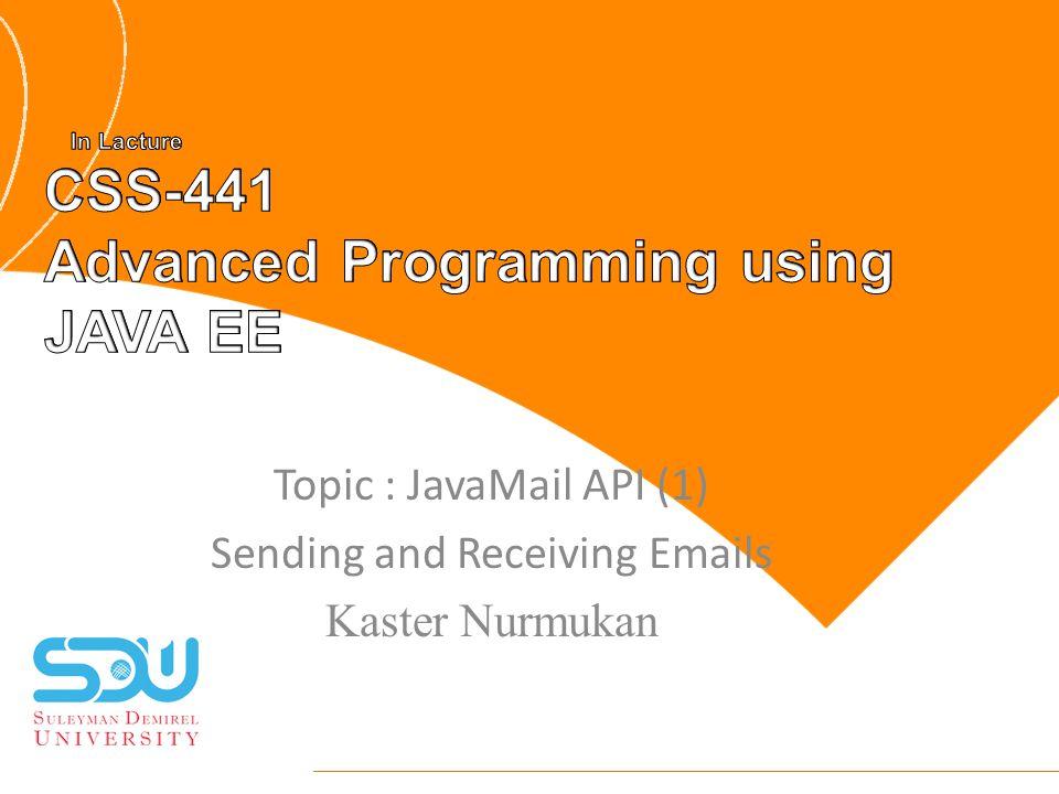Topic : JavaMail API (1) Sending and Receiving Emails Kaster Nurmukan