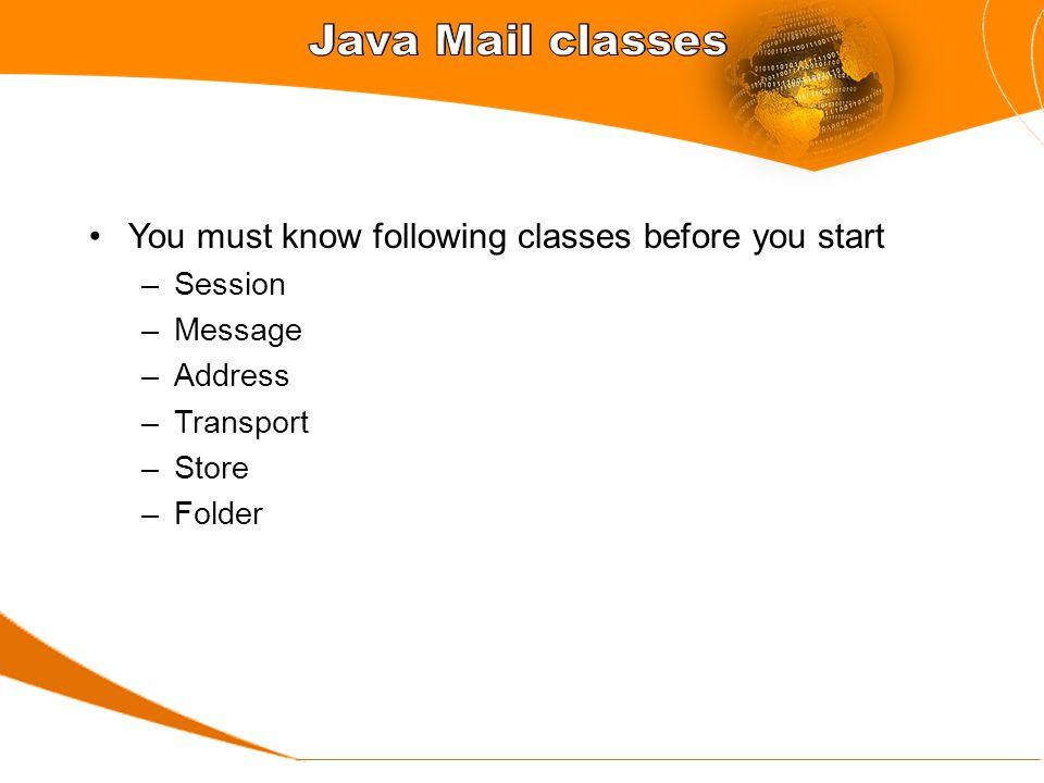 You must know following classes before you start –Session –Message –Address –Transport –Store –Folder