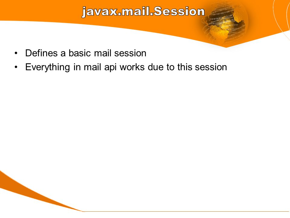Defines a basic mail session Everything in mail api works due to this session
