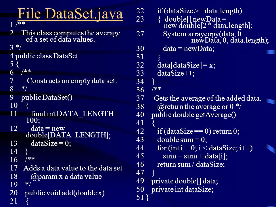 File DataSet.java 1 /** 2 This class computes the average of a set of data values.
