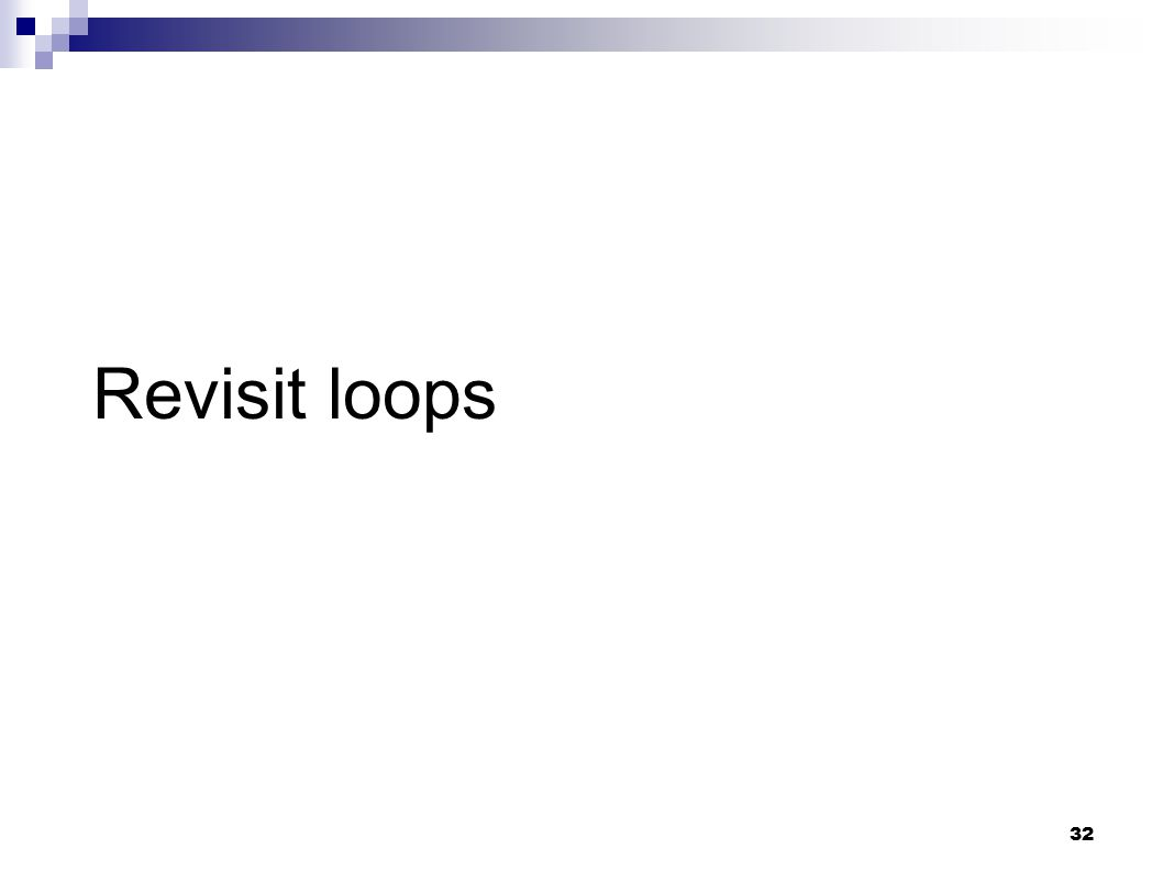 Revisit loops 32