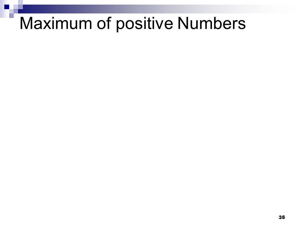 35 Maximum of positive Numbers