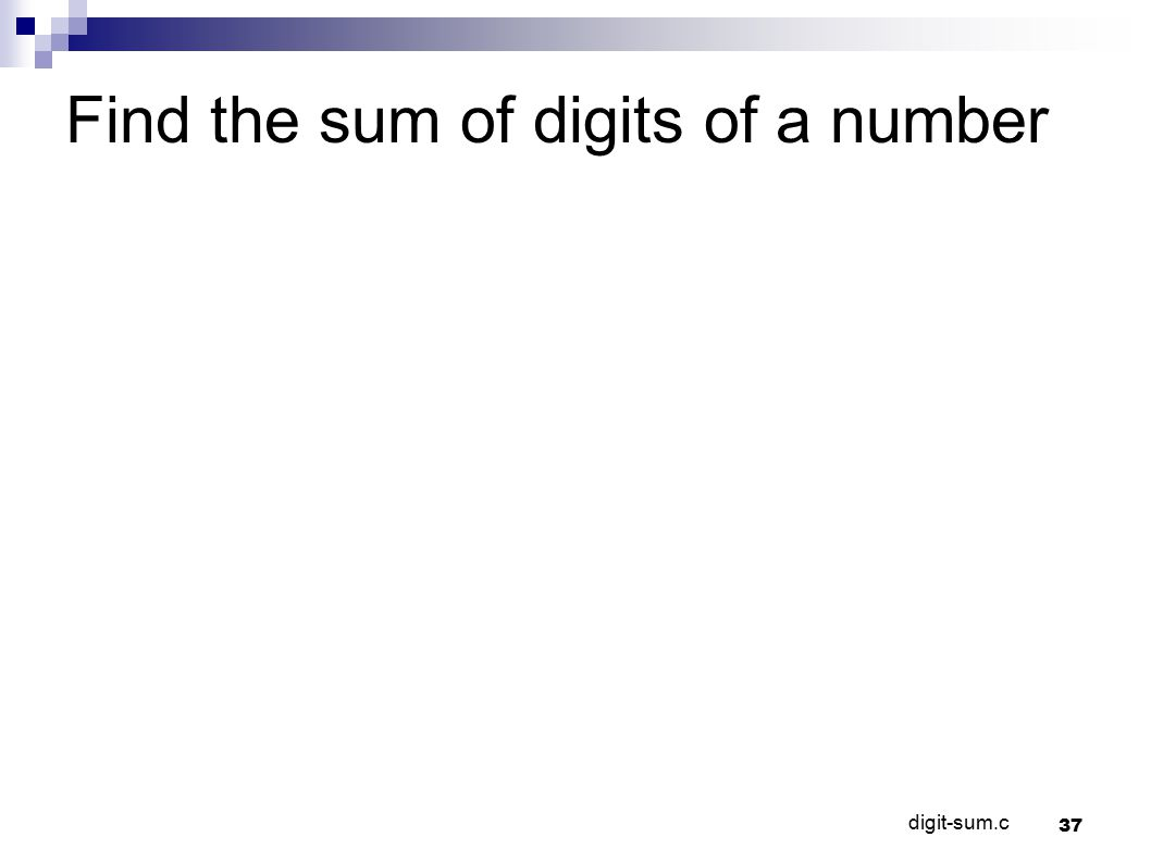 37 Find the sum of digits of a number digit-sum.c