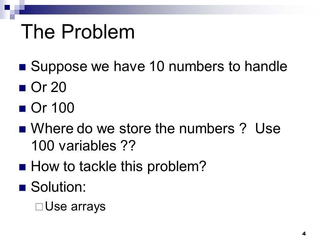 4 The Problem Suppose we have 10 numbers to handle Or 20 Or 100 Where do we store the numbers .