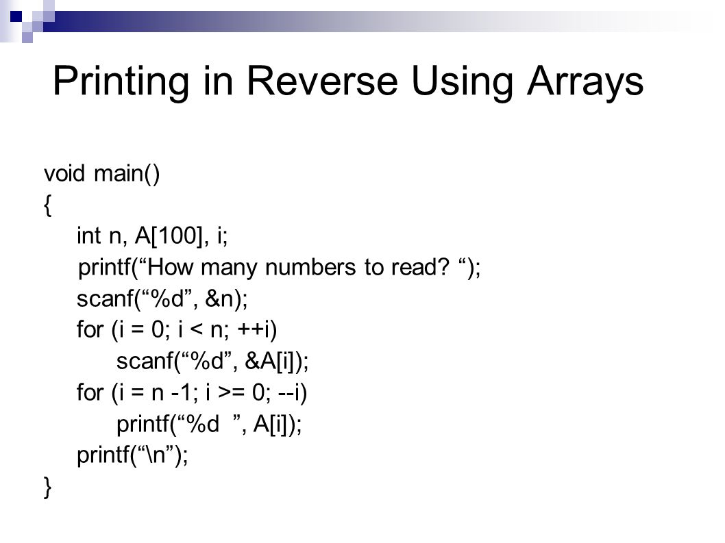 Printing in Reverse Using Arrays void main() { int n, A[100], i; printf( How many numbers to read.
