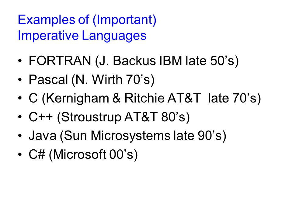 Examples of (Important) Imperative Languages FORTRAN (J.