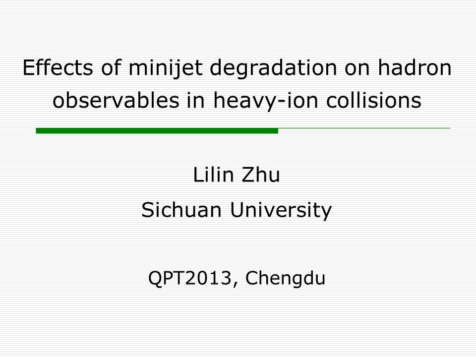 Effects of minijet degradation on hadron observables in heavy-ion collisions Lilin Zhu Sichuan University QPT2013, Chengdu