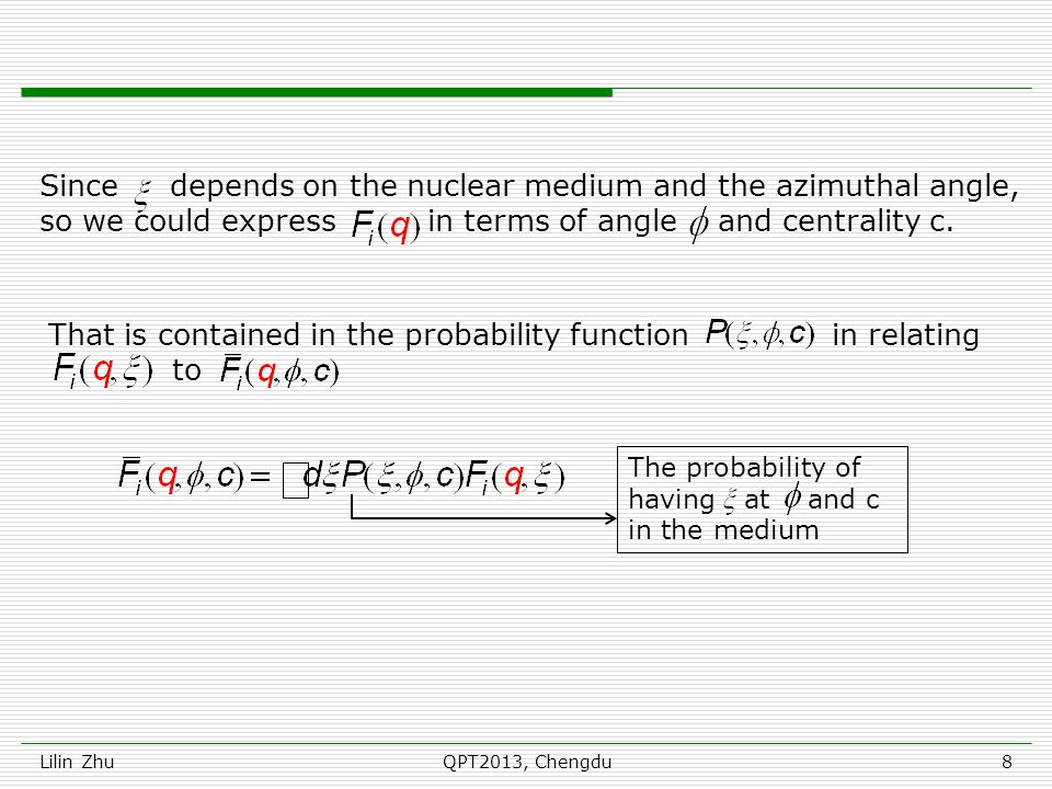 Lilin ZhuQPT2013, Chengdu8 The probability of having at and c in the medium Since depends on the nuclear medium and the azimuthal angle, so we could e