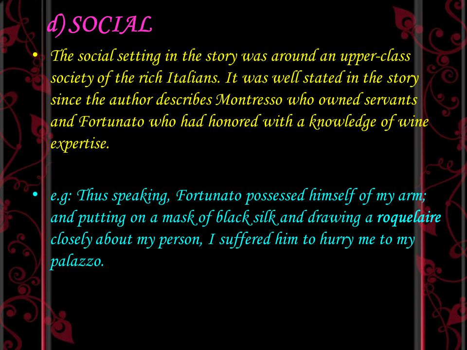 d) SOCIAL The social setting in the story was around an upper-class society of the rich Italians. It was well stated in the story since the author des