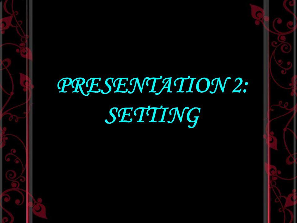 PRESENTATION 2: SETTING