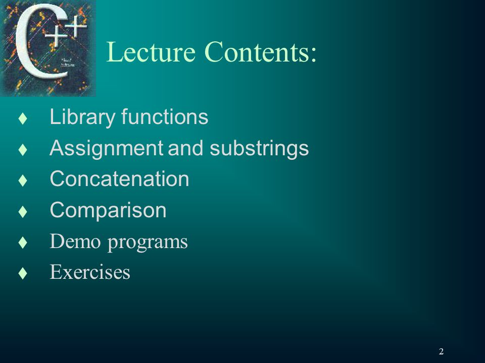 2 Lecture Contents: t Library functions t Assignment and substrings t Concatenation t Comparison t Demo programs t Exercises
