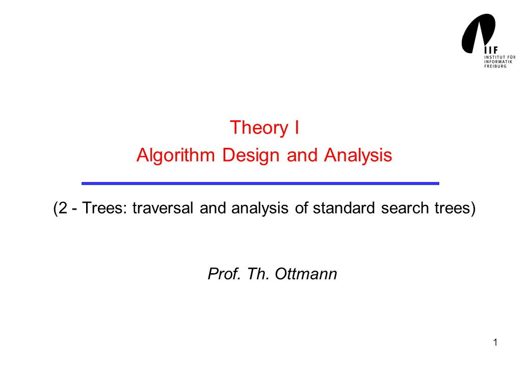 1 Theory I Algorithm Design and Analysis (2 - Trees: traversal and analysis of standard search trees) Prof.
