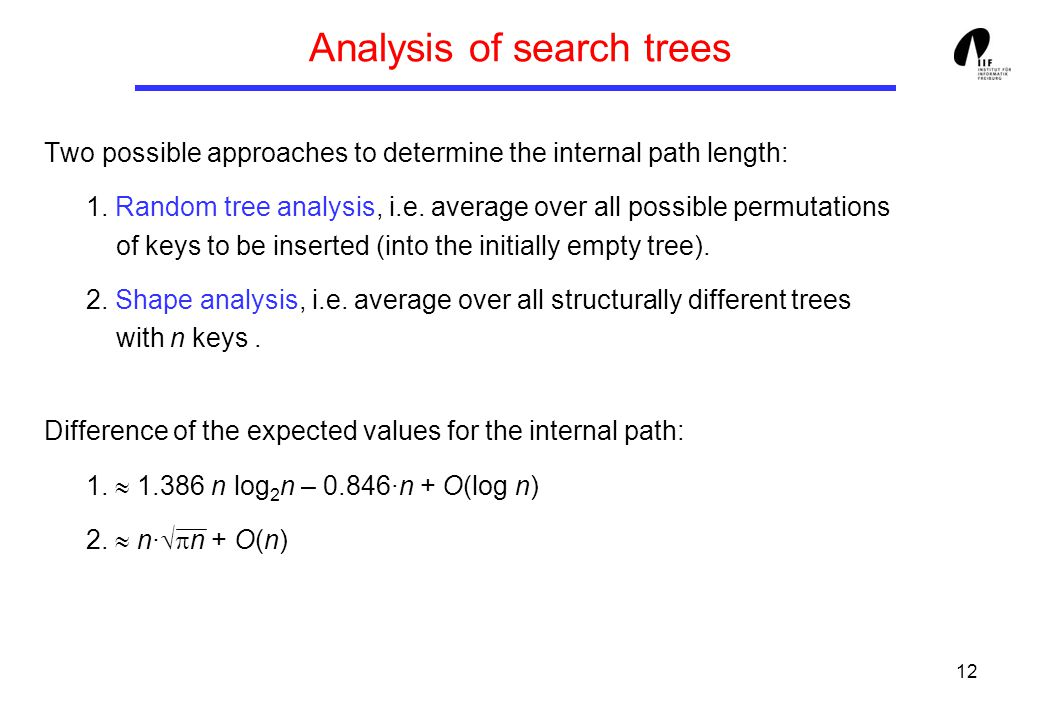 12 Analysis of search trees Two possible approaches to determine the internal path length: 1.