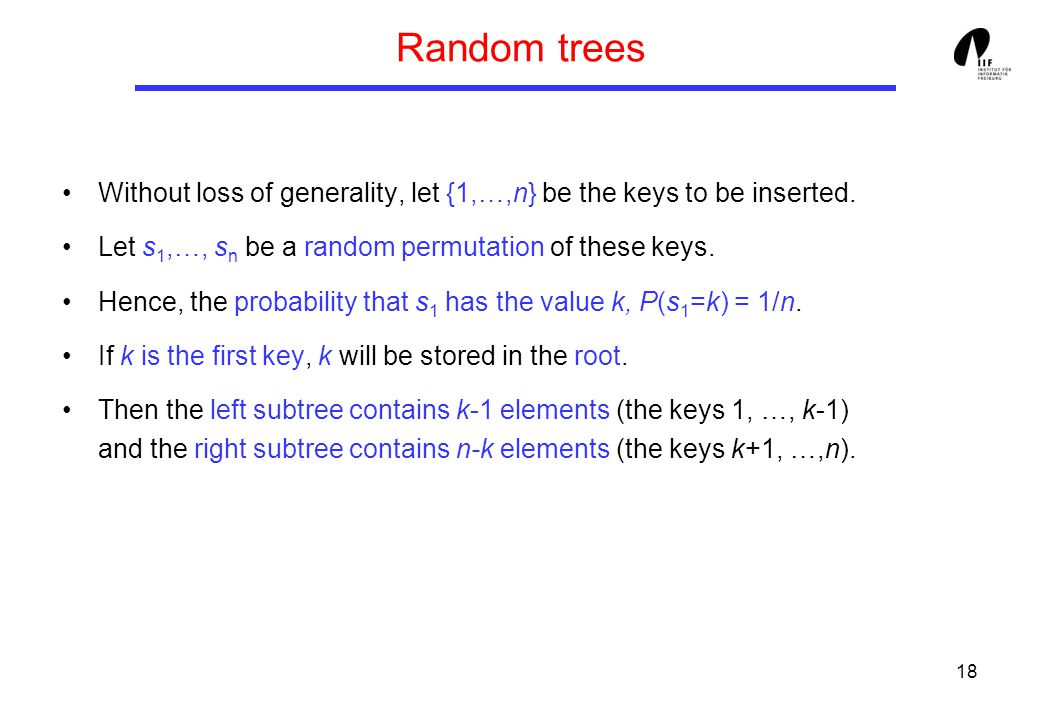 18 Random trees Without loss of generality, let {1,…,n} be the keys to be inserted.