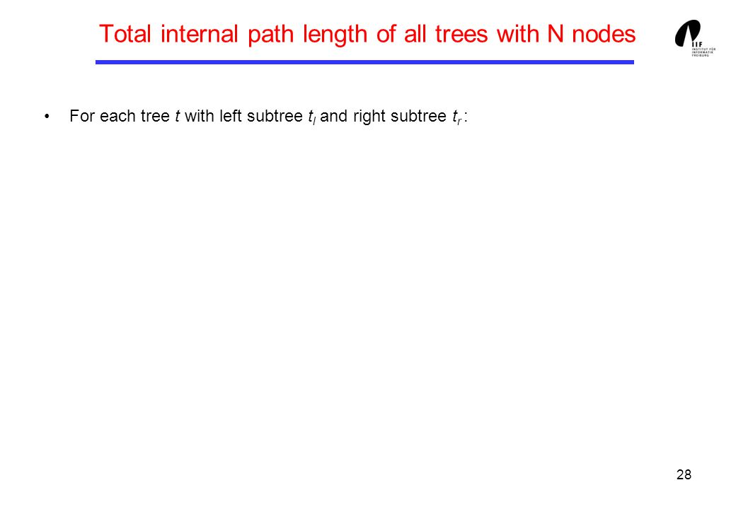28 Total internal path length of all trees with N nodes For each tree t with left subtree t l and right subtree t r :