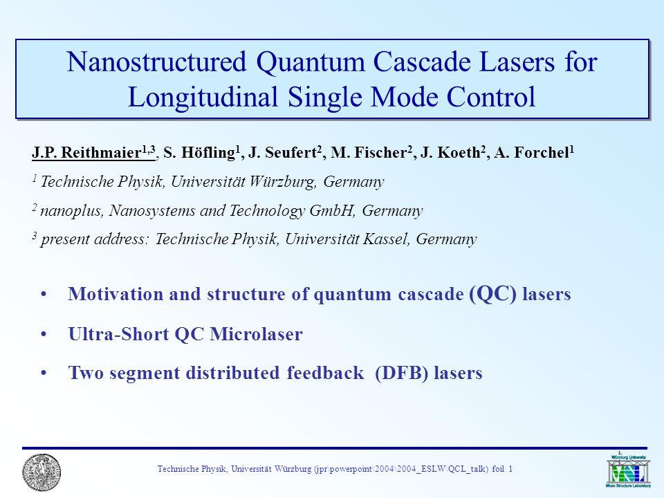 Technische Physik, Universität Würzburg (jpr\powerpoint\2004\2004_ESLW\QCL_talk) foil 1 Nanostructured Quantum Cascade Lasers for Longitudinal Single