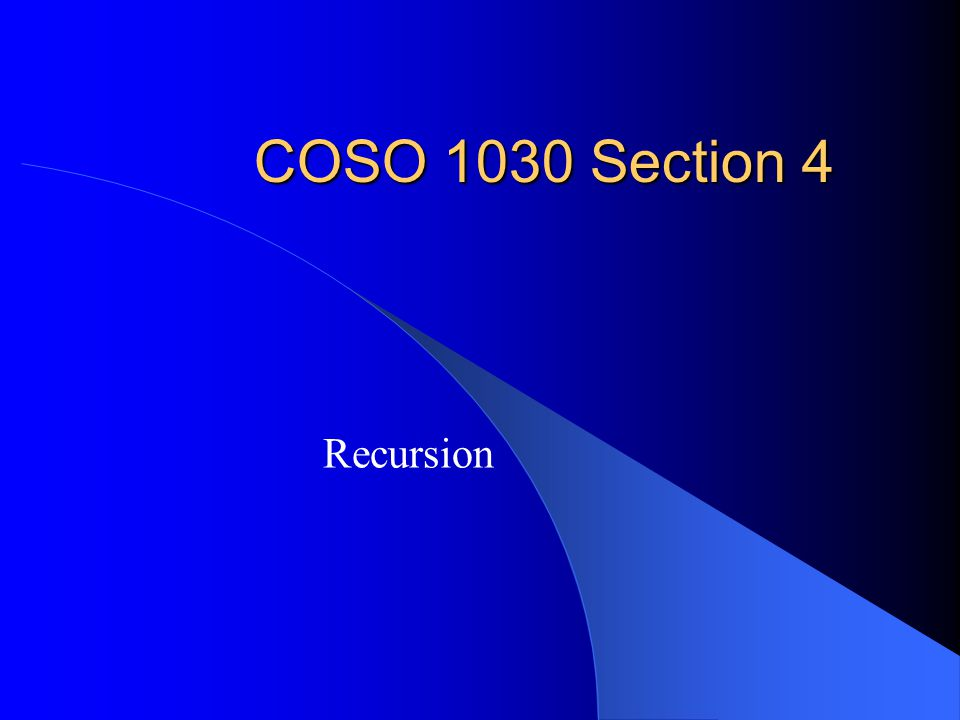 COSO 1030 Section 4 Recursion