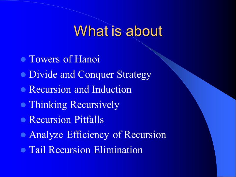 Analyze Recursion Efficiency Recursion Efficiency depends on – Number of recursive calls – Size reduced Hanoi(n) – Has 2 recursive calls – Size reduced by 1 – O(2*O(Hanoi(n-1))) – O(2^n)