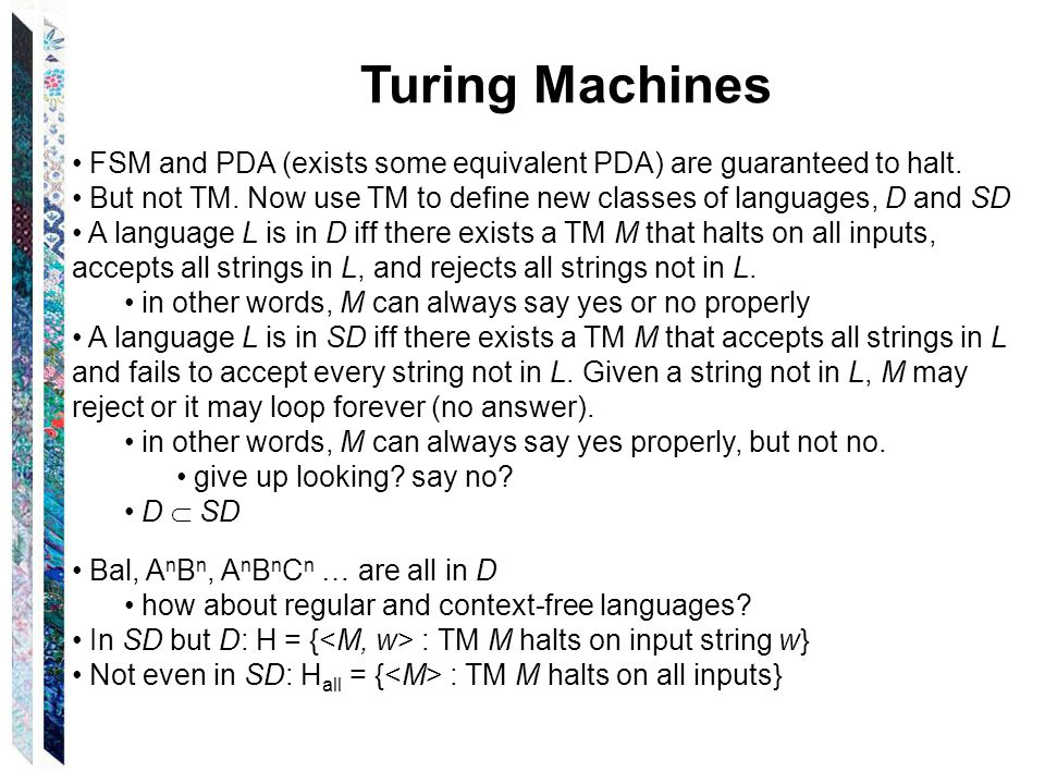 Turing Machines FSM and PDA (exists some equivalent PDA) are guaranteed to halt.